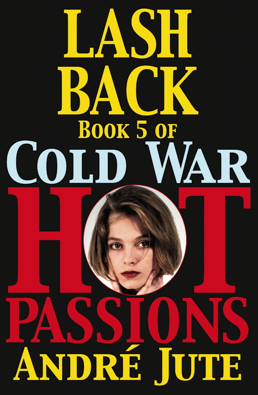 LASHBACK Book 5 of the 75-Year Saga Cold War, Hot Passions by André Jute