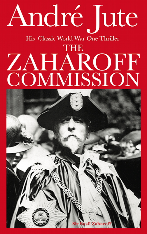 THE ZAHAROFF COMMISSION by André Jute